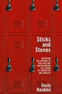 STICKS AND STONES: Defeating The Culture of Bullying And Rediscovering The Power Of Character and Empathy By Emily Bazelon